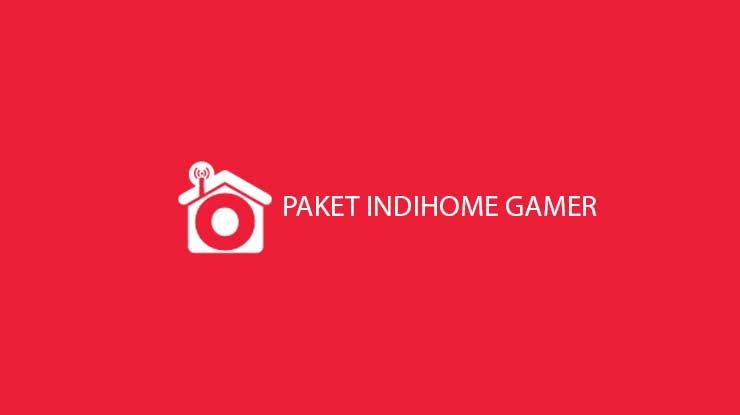 Paket Indihome Gamer
