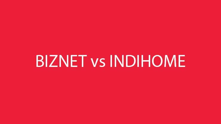 Biznet vs Indihome