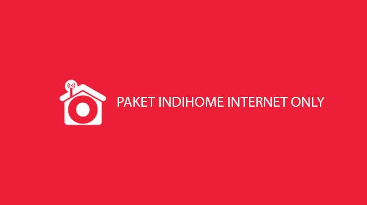 Rekomendasi Paket Indihome Internet Only Tanpa TV