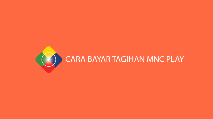 Begini Cara Bayar Tagihan MNC Play Terlengkap via Online Offline 1