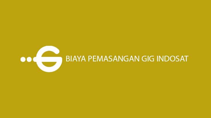 Biaya Pemasangan GIG Indosat Terbaru Waktu Pembayaran