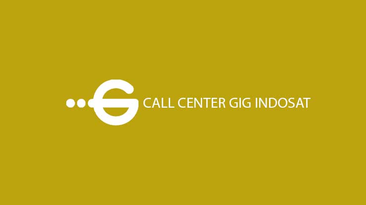 Call Center GIG Indosat 24 Jam Beserta Informasi Biaya Layanan