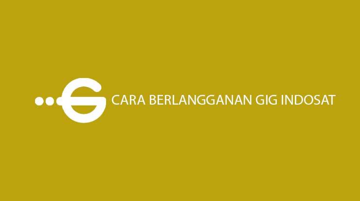 Cara Berlangganan GIG Indosat via Online dan Offline