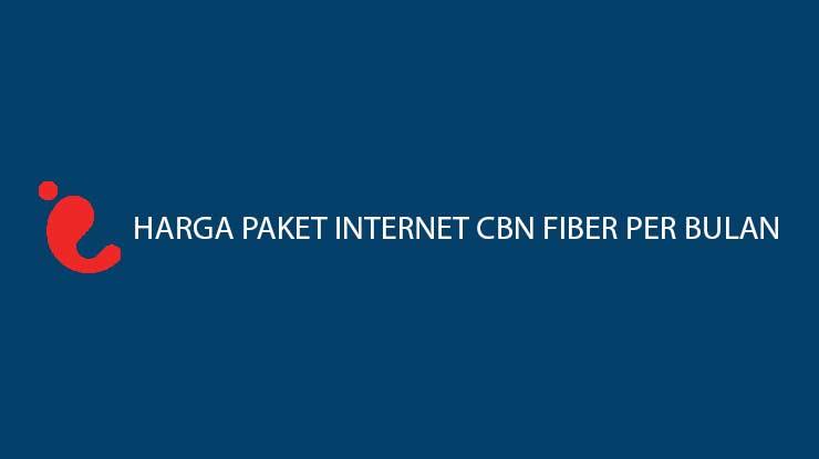 Daftar Harga Paket Internet CBN Fiber Per Bulan Beserta Pilihan Paket Lainnya