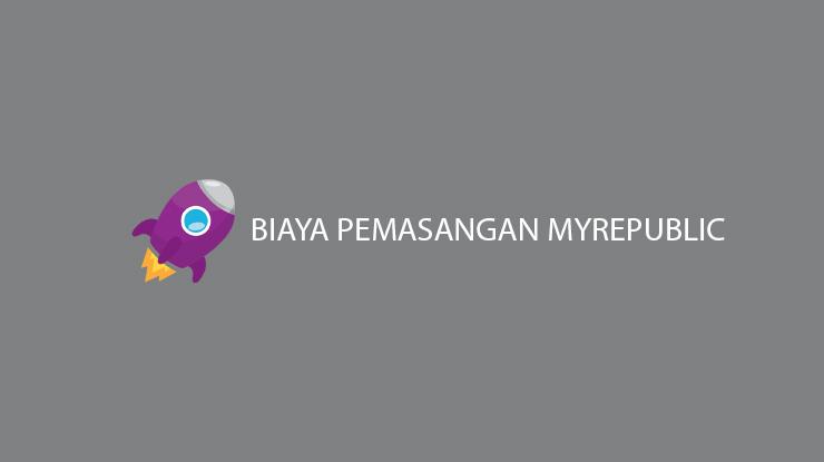 Informasi Biaya Pemasangan MyRepublic dan Waktu Pembayaran