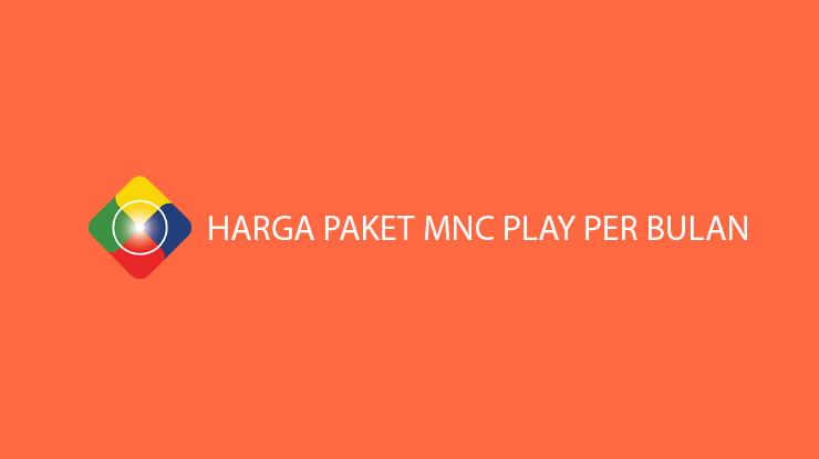Rekomendasi Harga Paket MNC Play Per Bulan Internet TV
