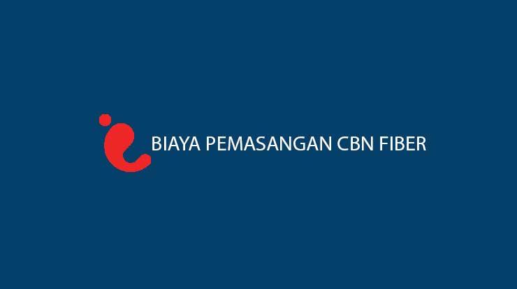 Biaya Pemasangan CBN Fiber Terbaru Informasi Waktu Pembayaran