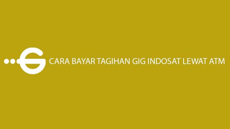 Cara Bayar Tagihan GIG Indosat Lewat ATM BCA BNI Mandiri Pemata Bank