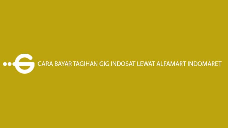 Cara Bayar Tagihan GIG Indosat Lewat Alfamart Indomaret Biaya Admin 1
