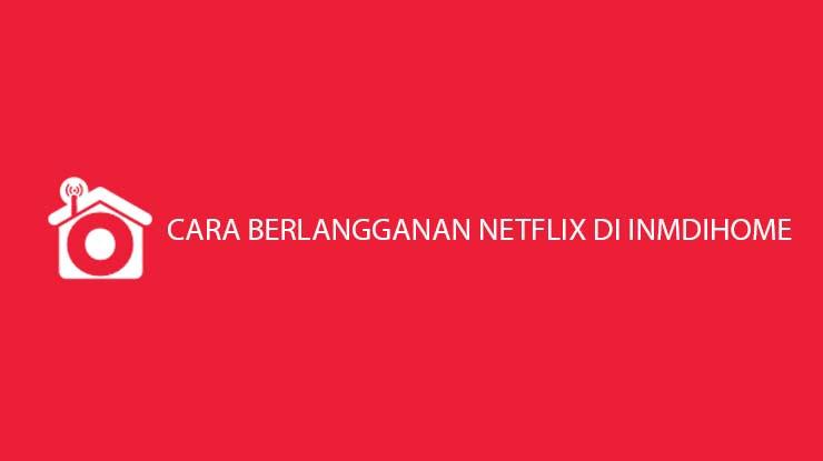 Cara Berlangganan Netflix di Indihome Terbaru Harga Paket Per Bulan