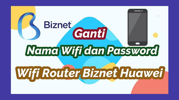 Cara Ganti Nama Wifi Biznet Home