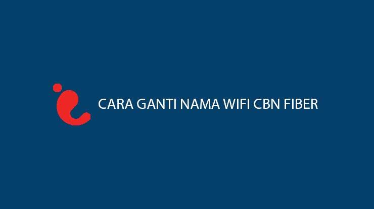 Cara Ganti Nama Wifi CBN Fiber Lewat PC Smartphone Gampang Banget