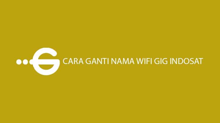 Cara Ganti Nama Wifi GIG Indosat Paling Mudah Terlengkap
