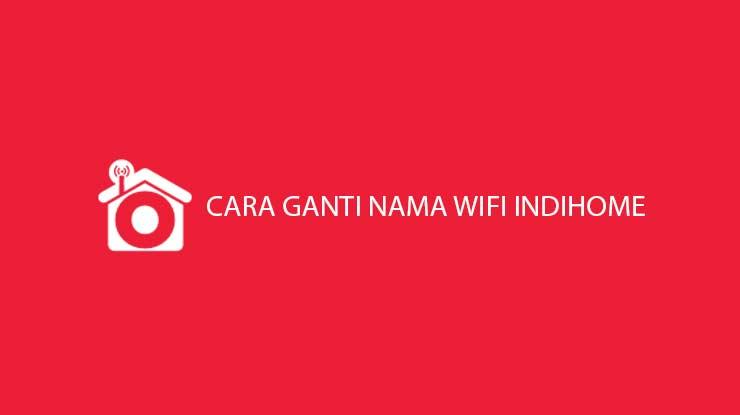 Cara Ganti Nama Wifi Indihome Termudah Terlengkap