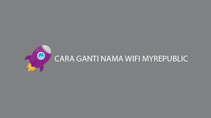 Cara Ganti Nama Wifi MyRepublic Melalui PC Smartphone
