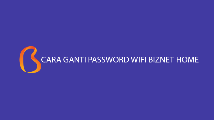 Cara Ganti Password Wifi Biznet Home Untuk Router Huawei