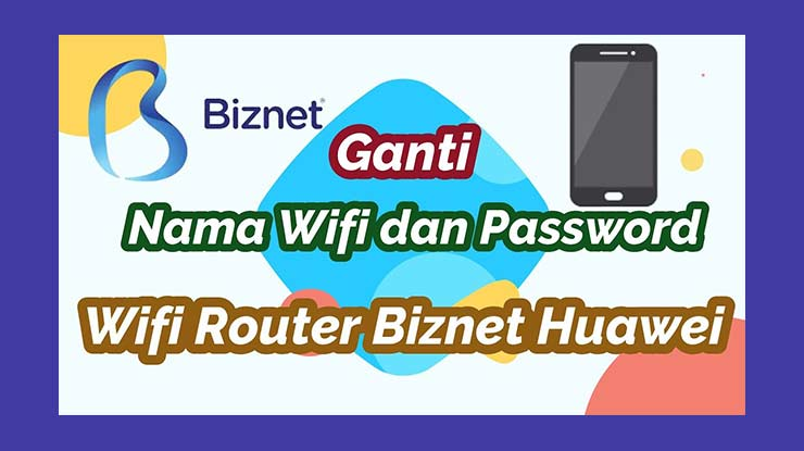 Cara Ganti Password Wifi Biznet Home