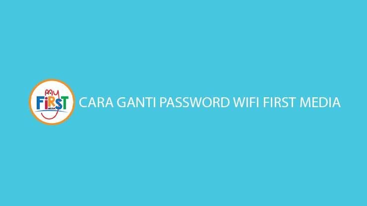 Cara Ganti Password Wifi First Media Terlengkap Semua Tipe Router 1