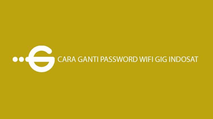 Cara Ganti Password Wifi GIG Indosat Termudah dan Terlengkap