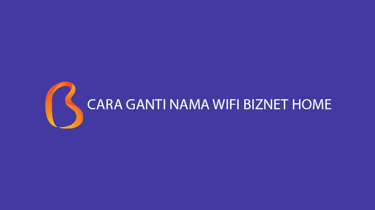 Cara Ganti Wifi Biznet Home Termudah Melalui Smartphone PC