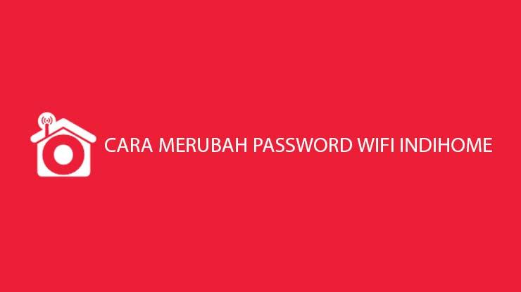 Cara Merubah Password Wifi Indihome Terlengkap Semua Merk