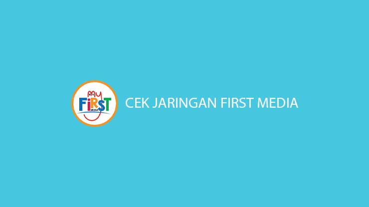 Cek Jaringan First Media Secara Online dan Offline