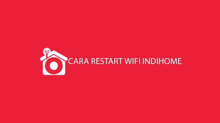 Begini Cara Restart Wifi Indihome Menggunakan Semua Metode