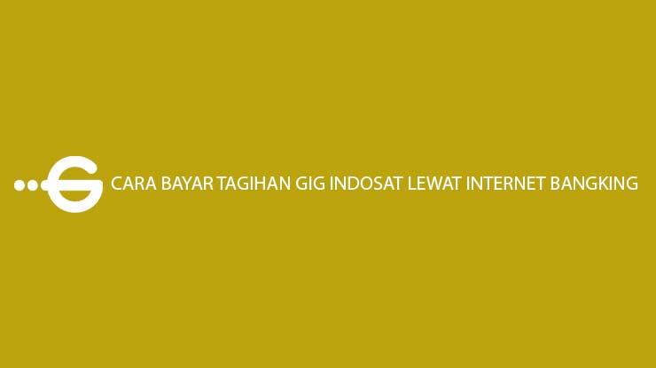 Cara Bayar Tagihan GIG Indosat Lewat Internet Banking Informasi Biaya Admin