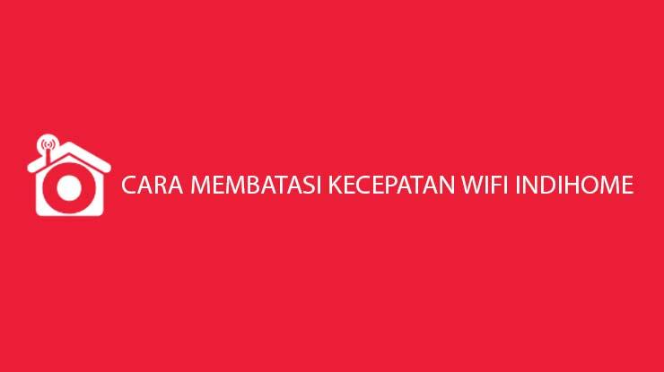 Cara Membatasi Kecepatan Wifi Indihome Untuk Semua Merk Router