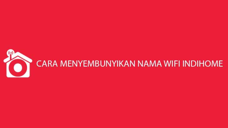 Cara Menyembunyikan Nama Wifi Indihome Untuk Modem ZTE TP Link Huawei