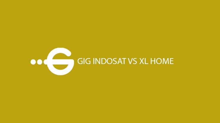 GIG Indosat vs XL Home Dari Segi Paket Internet Area Coverage dan Fitur Tambahan