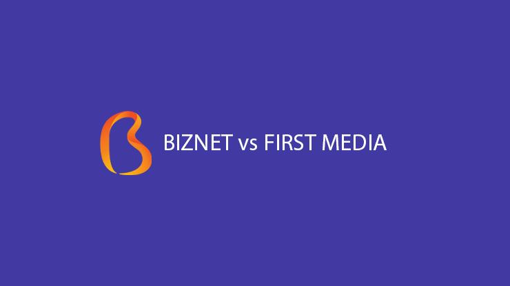 Perbandingan Harga Jenis Paket Kecepatan Internet Biznet vs First Media