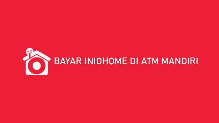 Bayar Indihome di ATM Mandiri Biaya Admin