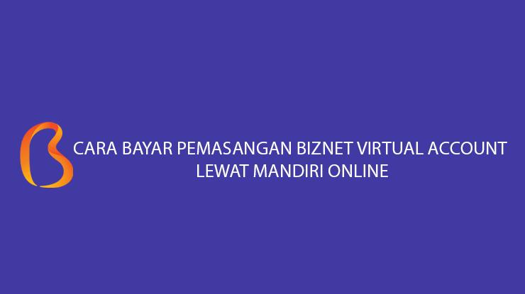 Cara Bayar Pemasangan Biznet Virtual Account Lewat Mandiri Online Biaya Admin