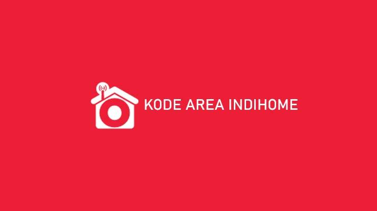 Daftar Kode Area Indihome Terlengkap Semua Wilayah Indonesa