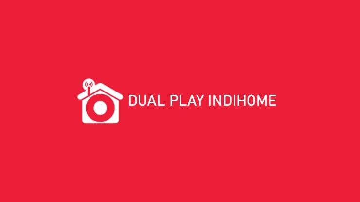 Dual Play Indihome Syarat Ketentuan Biaya Pilihan Paket