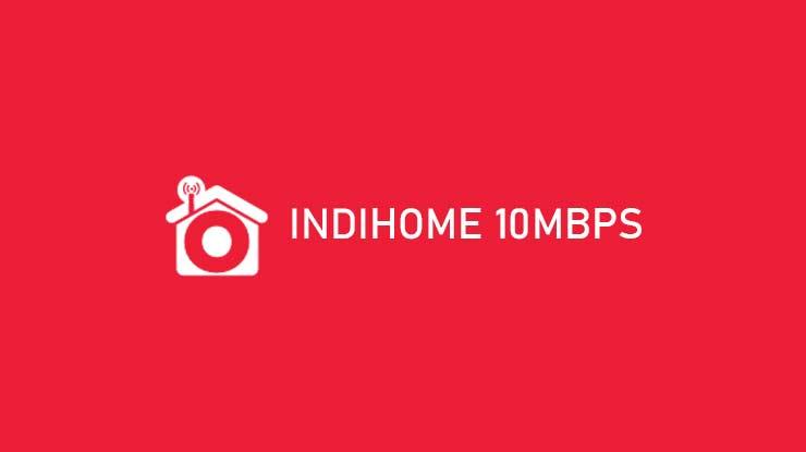 Indihome 10Mbps Beserta Biaya Langganan Batas FUP dan Cara Berlangganan
