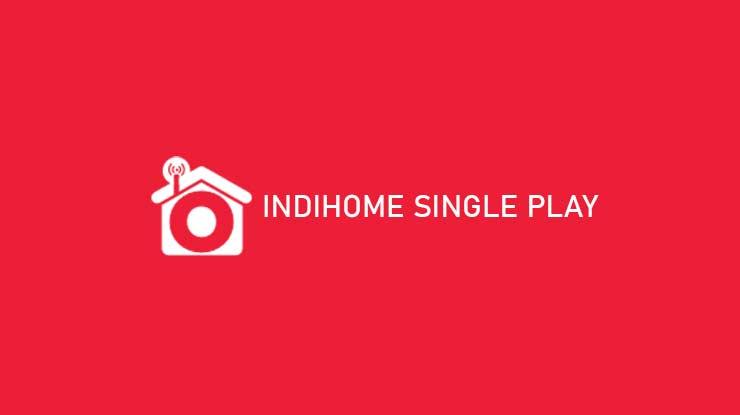 Indihome Single Play dan Info Biaya Cara Daftar Syarat Ketentuan