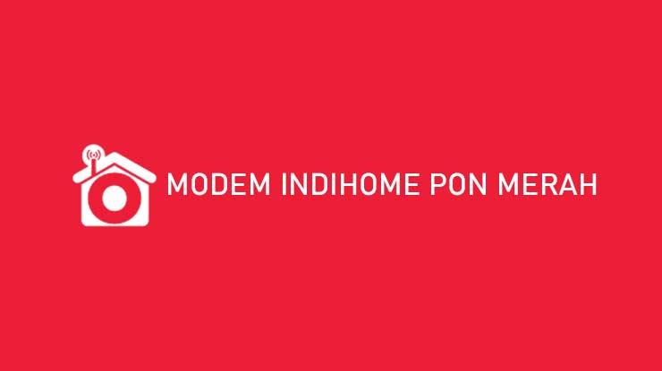 Penyebab Modem Indihome PON Merah Beserta Cara Mengatasinya
