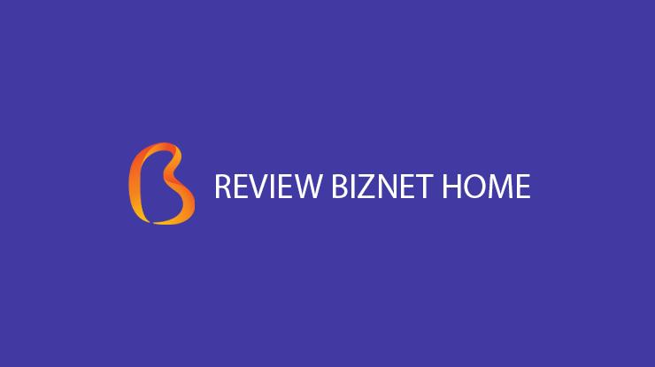 Review Biznet Home Terkait Biaya Speed Jangkauan dan Pelayanan