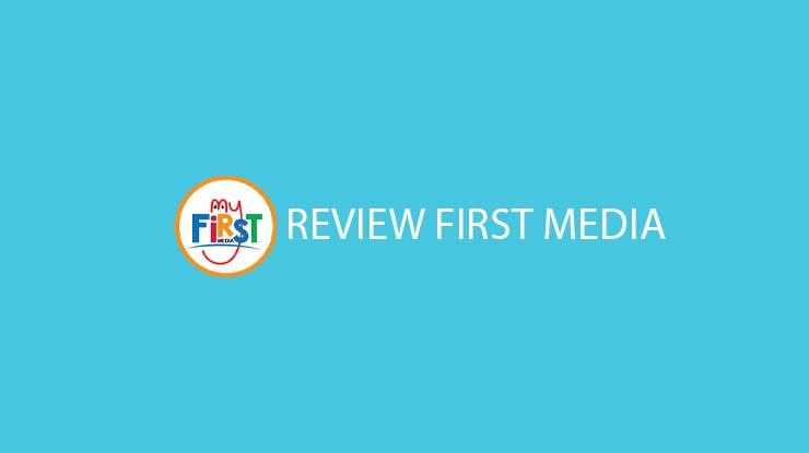 Review First Media Untuk Paket Speed Area Coverage Biaya Pelayanan