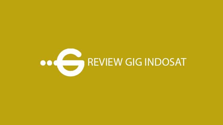 Review GIG Indosat Untuk Harga Paket Speed Area Jangkauan Layanan Pelanggan