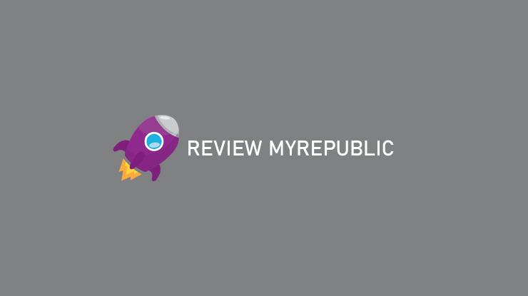 Review MyRepublic Suputar Pilihan Paket Speed Area Coverage Biaya