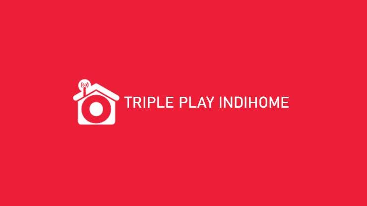 Triple Play Indihome Pilihan Paket Biaya Syarat Ketentuan