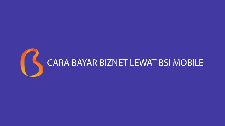 Cara Bayar Biznet Lewat BSI Mobile Biaya Admin Jatuh Tempo