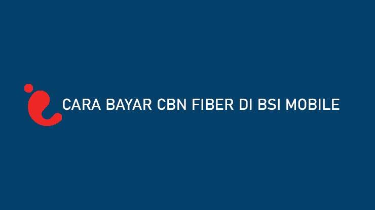 Cara Bayar CBN Fiber di BSI Mobile Biaya Admin Jatuh Tempo