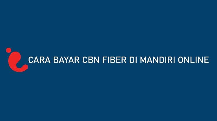 Cara Bayar CBN Fiber di Mandiri Online Biaya Admin Jatuh Tempo
