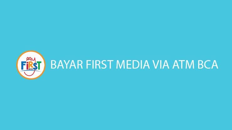 Cara Bayar First Media via ATM BCA Biaya Admin Jatuh Tempo