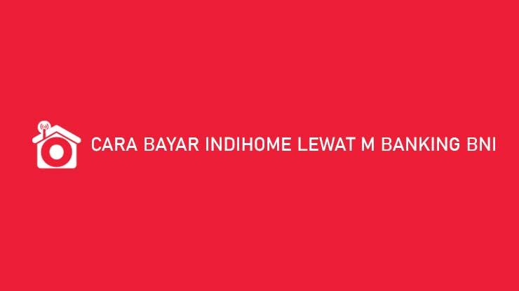 Cara Bayar Indihome Lewat M Banking BNI Biaya Admin Jatuh Tempo