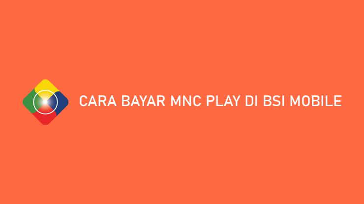 Cara Bayar MNC Play di BSI Mobile Tarif Admin Jatuh Tempo Pembayaran
